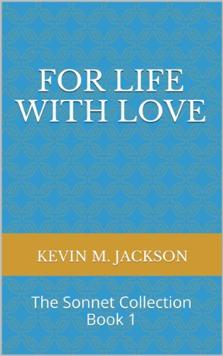 Kevin M. Jackson - For Life with Love: The Sonnet Collection Book 1 (English Edition)