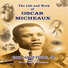 The Life and Work of Oscar Micheaux: Pioneer Black Author and Filmmaker (       UNABRIDGED) by Earl James Young Jr. Narrated by Alan Courtright