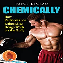 Chemically: How Performance Enhancing Drugs Work on the Body (       UNABRIDGED) by Joyce Limbao Narrated by Zeke Fogarty