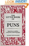 The Little Book of Puns: Ingenious Wo...