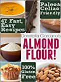 Almond Flour! Gluten Free & Paleo Diet Cookbook: 47 Irresistible Cooking & Baking Recipes for Wheat Free, Paleo and Celiac Diets (Gluten-Free Goodness Series) (English Edition)