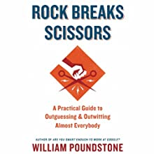 Rock Breaks Scissors: A Practical Guide to Outguessing and Outwitting Almost Everybody (       UNABRIDGED) by William Poundstone Narrated by Joel Richards