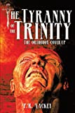 The Tyranny of the Trinity: The Orthodox Cover-up