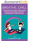 Breathe, Chill: A Handy Book of Games and Techniques Introducing Breathing, Meditation and Relaxation to Kids and Teens (English Edition)