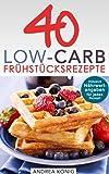 Low Carb Diät - 40 Low Carb Frühstücks Rezepte zum Abnehmen (deutsches Kochbuch inkl. Nährwertangaben) (Low Carb Diät: Rezepte zum Abnehmen 1)