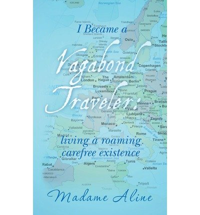 -i-became-a-vagabond-traveler-living-a-roaming-carefree-existence-by-aline-madame-author-jul-01-2013