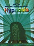 All You Wanted to Know About Hypnosis (All You Wanted to Know About S.)