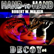 Hand-to-Hand: Decoy, Book 4 | Robert W. Walker