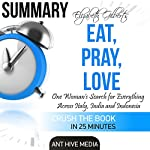 Elizabeth Gilbert's Eat, Pray, Love Summary |  Ant Hive Media