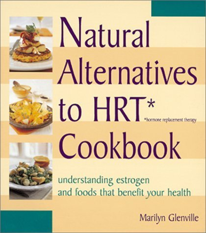 Natural Alternatives to HRT (Hormone Replacement Therapy) Cookbook : Understanding Estrogen and Food that Benefits Your Health Paperback March 1, 2004