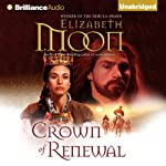 Crown of Renewal: Paladin's Legacy, Book 5 (       UNABRIDGED) by Elizabeth Moon Narrated by Susan Ericksen