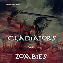 Gladiators vs Zombies Audiobook by Sean-Michael Argo Narrated by Chance Hartman