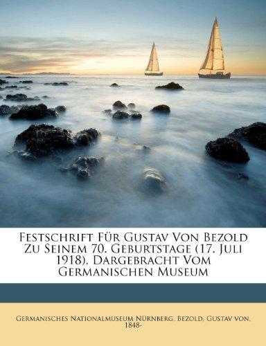 Festschrift Fur Gustav Von Bezold Zu Seinem 70. Geburtstage (17. Juli 1918), Dargebracht Vom Germanischen Museum