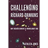 Challenging Richard Dawkins:why Richard Dawkins is wrong about Godby Kathleen Jones