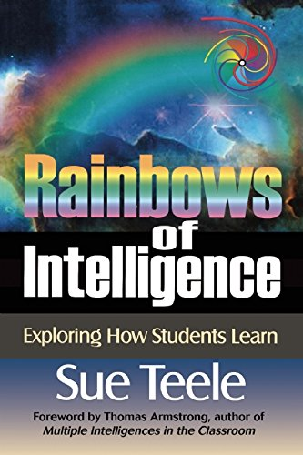 Rainbows of Intelligence: Exploring How Students Learn, by Sue Teele