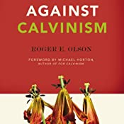 Against Calvinism: Rescuing God's Reputation from Radical Reformed Theology | [Roger E. Olson]