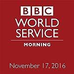 Morning: November 17, 2016 | Owen Bennett-Jones,Lyse Doucet,Robin Lustig,Razia Iqbal,James Coomarasamy,Owen Bennett-Jones