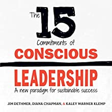 The 15 Commitments of Conscious Leadership: A New Paradigm for Sustainable Success (       UNABRIDGED) by Jim Dethmer, Diana Chapman, Kaley Klemp Narrated by Jim Dethmer