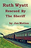 Ruth Wyatt: Rescued By The Sheriff
