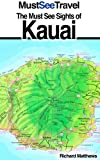 The Must See Sights Of Kauai (Must See Travel)
