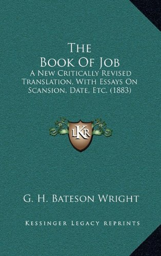 The Book of Job: A New Critically Revised Translation, with Essays on Scansion, Date, Etc. (1883)