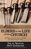 Elders in the Life of the Church: Rediscovering the Biblical Model for Church Leadership (9marks Life in the Church)