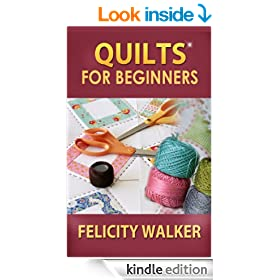 Quilts for Beginners: A How-to Book of Quilting Supplies, How-to-Quilt Techniques, and Quilt Patterns (Quilting for Beginners 1)
