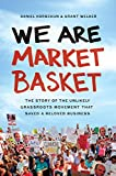 img - for We Are Market Basket: The Story of the Unlikely Grassroots Movement That Saved a Beloved Business book / textbook / text book