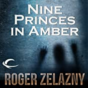 Nine Princes in Amber: The Chronicles of Amber, Book 1 (Unabridged) by Roger Zelazny