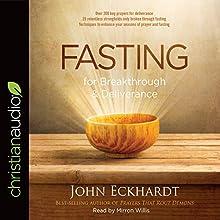 Fasting for Breakthrough and Deliverance | Livre audio Auteur(s) : John Eckhardt Narrateur(s) : Mirron Willis