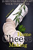 Martha Stone Home Cheese Making: 25 Recipes to Delight Your Taste Buds