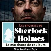 Le marchand de couleurs (Les enquêtes de Sherlock Holmes 44) | Arthur Conan Doyle