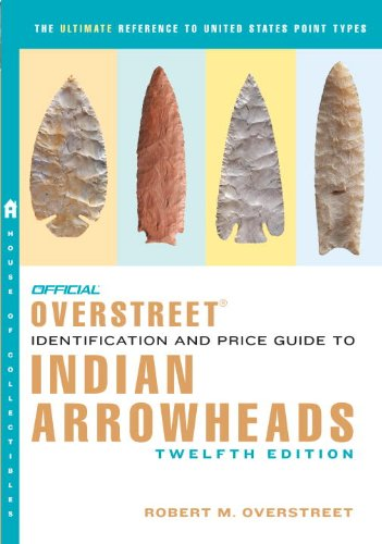 The Official Overstreet Identification and Price Guide to Indian Arrowheads,12th EDITION (Official Overstreet Identification & Price Guide to Indian Arrowheads)