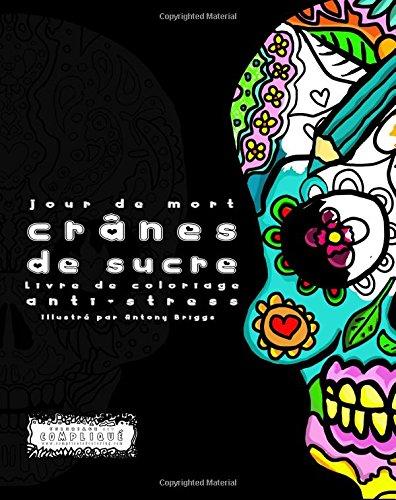 Jour de mort : Crânes de sucre: Livre de coloriage anti-stress (Coloriage est compliqué)