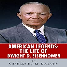American Legends: The Life of Dwight D. Eisenhower (       UNABRIDGED) by Charles River Editors Narrated by Paul Bloede