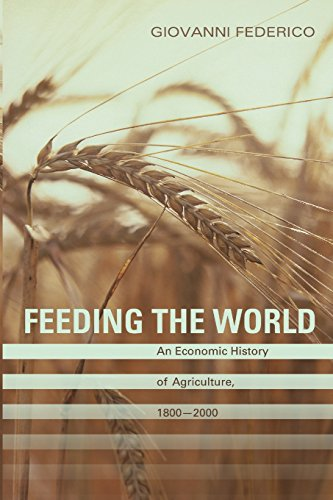 Feeding the World: An Economic History of Agriculture, 1800-2000 (The Princeton Economic History of the Western World)