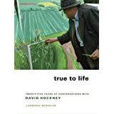 True to Life: Twenty-Five Years of Conversations with David Hockneyby Lawrence Weschler
