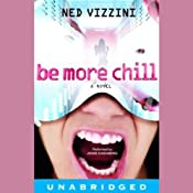 Be More Chill: A Novel | [Ned Vizzini]