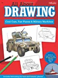 All About Drawing Cool Cars, Fast Planes & Military Machines: Learn how to draw more than 40 high-powered vehicles step by step