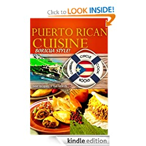 "Puerto Rican Cuisine ""Boricua Style"" Best Recipes of the Islands - Caribbean Circle Cookbooks (Organic Caribbean Recipes)"