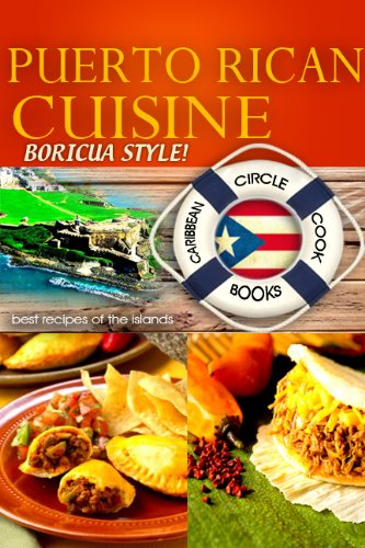 "Puerto Rican Cuisine ""Boricua Style"" Best Recipes of the Islands - Caribbean Circle Cookbooks (Organic Caribbean Recipes) by Angel Antonio Nieves Jr."