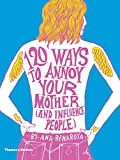 120 Ways to Annoy Your Mother (And Influence People)