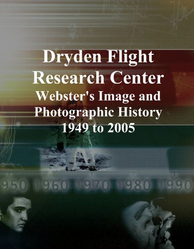 Dryden Flight Research Center: Webster's Image and Photographic History, 1949 to 2005