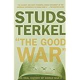 The Good War: An Oral History of World War II ~ Studs Terkel