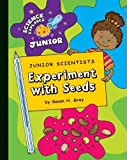 Susan H Gray Junior Scientists: Experiment with Seeds (Science Explorer Junior)
