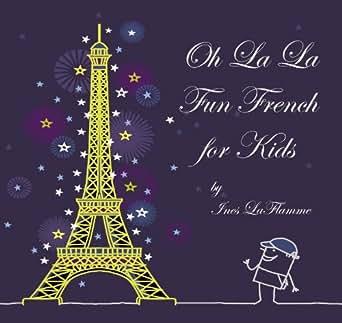 : Ooh La La! Fun French for Kids eBook: Ines La Flamme: Kindle Store
