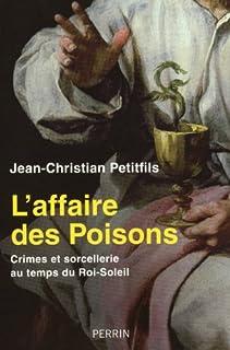 L'affaire des Poisons : crimes et sorcellerie au temps du Roi-Soleil