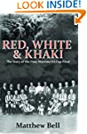 Red White and Khaki: The Story of the...