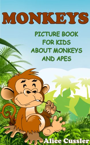 Book: Monkeys! Picture Book for Kids about Monkeys and Apes - Funny Monkey Pictures and Great Apes Facts by Alice Cussler
