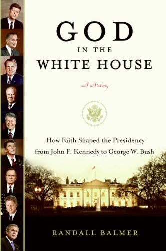 God in the White House: A History: How Faith Shaped the Presidency from John F. Kennedy to George W. Bush (Randall Bush compare prices)